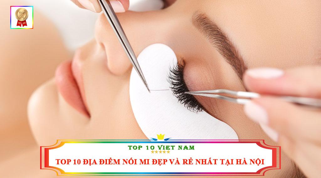 TOP 10 ĐỊA ĐIỂM NỐI MI ĐẸP VÀ RẺ NHẤT TẠI HÀ NỘI