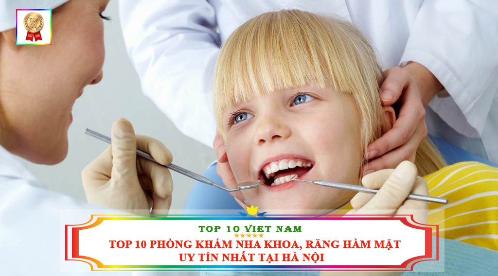 TOP 10 PHÒNG KHÁM NHA KHOA, RĂNG HÀM MẶT UY TÍN TẠI HÀ NỘI