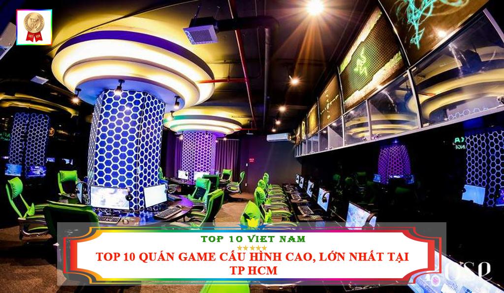 TOP 10 QUÁN GAME CẤU HÌNH CAO, LỚN NHẤT TẠI TP HCM
