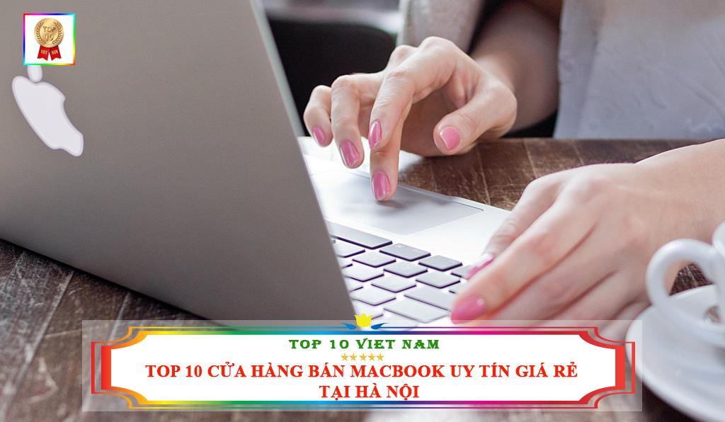 TOP 10 CỬA HÀNG BÁN MACBOOK UY TÍN GIÁ RẺ TẠI HÀ NỘI