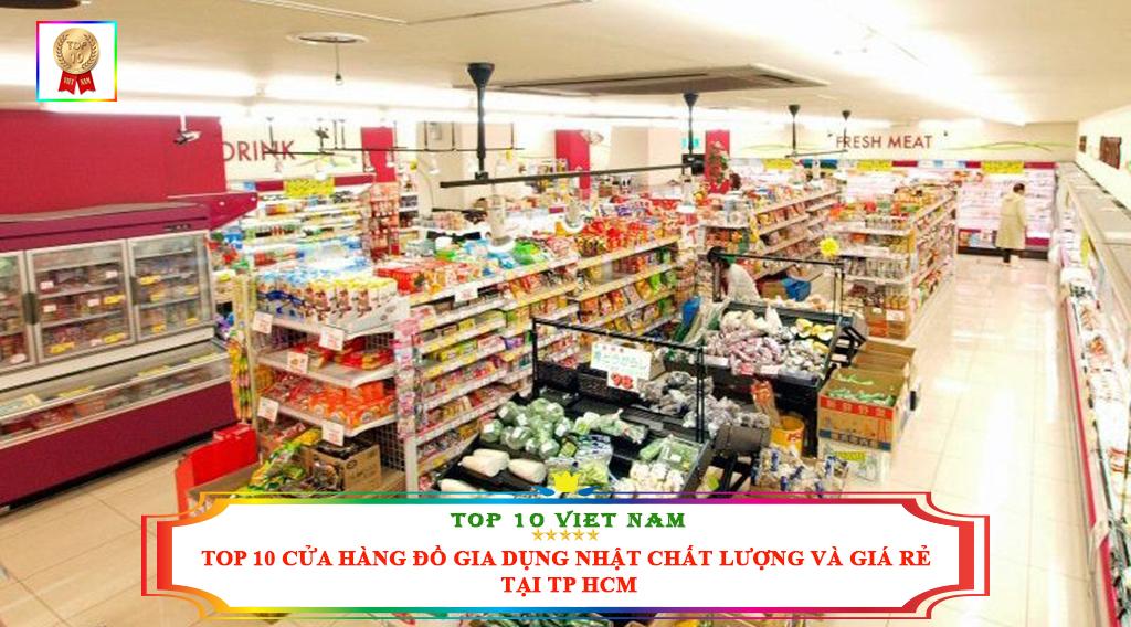TOP 10 CỬA HÀNG ĐỒ GIA DỤNG NHẬT CHẤT LƯỢNG VÀ GIÁ RẺ TẠI TP HCM