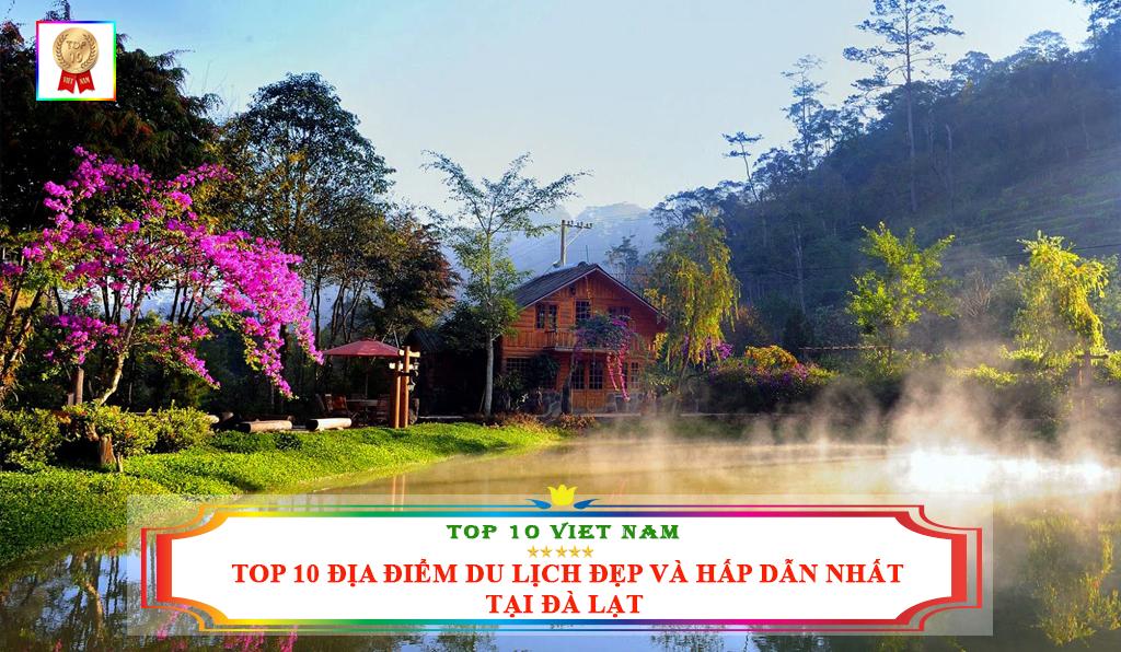 TOP 10 ĐỊA ĐIỂM DU LỊCH ĐẸP VÀ HẤP DẪN NHẤT TẠI ĐÀ LẠT