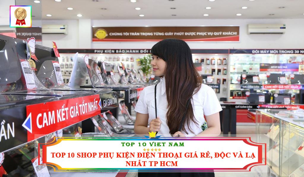TOP 10 SHOP PHỤ KIỆN ĐIỆN THOẠI GIÁ RẺ ĐỘC VÀ LẠ NHẤT TP HCM