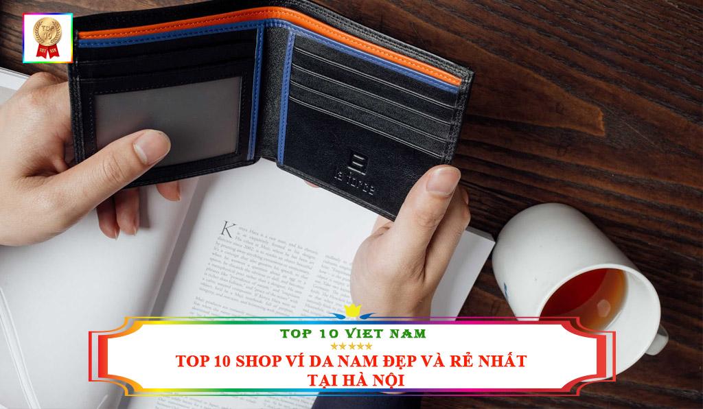 TOP 10 SHOP VÍ DA NAM ĐẸP VÀ RẺ NHẤT TẠI HÀ NỘI