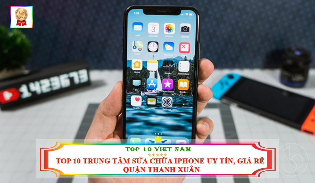 TOP 10 TRUNG TÂM SỬA CHỮA IPHONE UY TÍN GIÁ RẺ TẠI QUẬN THANH XUÂN