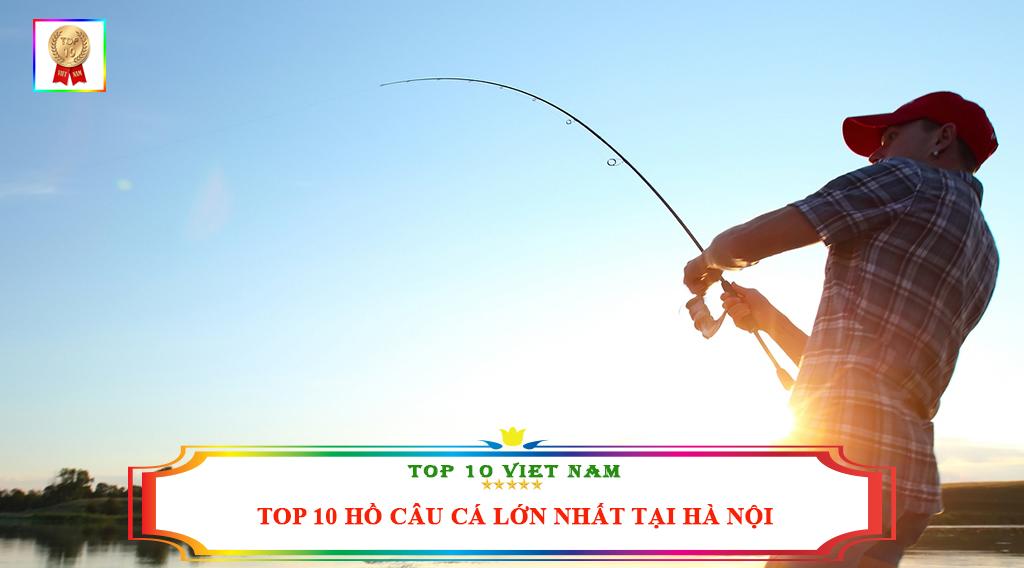 TOP 10 HỒ CÂU CÁ LỚN NHẤT TẠI HÀ NỘI