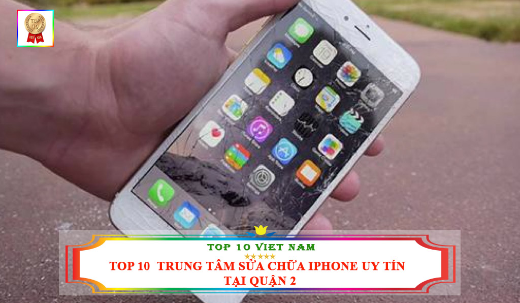 TOP 10 TRUNG TÂM SỬA CHỮA IPHONE UY TÍN, GIÁ RẺ QUẬN 2