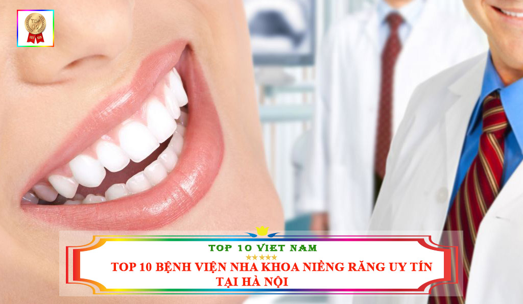 TOP 10 BỆNH VIỆN NHA KHOA NIỀNG RĂNG UY TÍN TẠI HÀ NỘI