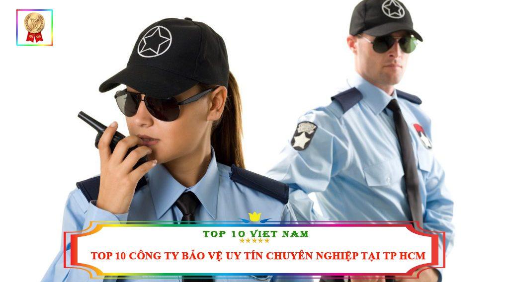 TOP 10 CÔNG TY BẢO VỆ UY TÍN CHUYÊN NGHIỆP TẠI TP HCM
