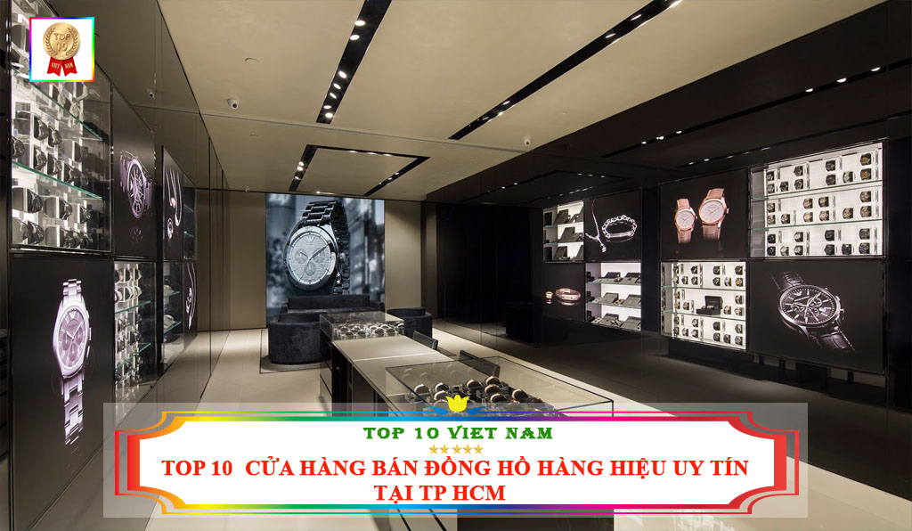 TOP 10 CỬA HÀNG BÁN ĐỒNG HỒ HÀNG HIỆU UY TÍN TẠI TP HCM