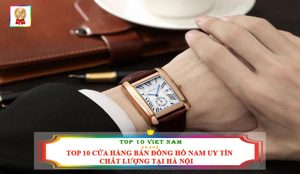 TOP 10 CỬA HÀNG BÁN ĐỒNG HỒ NAM UY TÍN CHẤT LƯỢNG TẠI HÀ NỘI