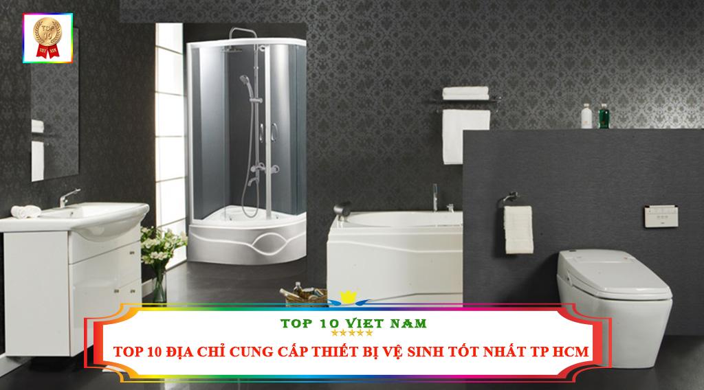 TOP 10 ĐỊA CHỈ CUNG CẤP THIẾT BỊ VỆ SINH TỐT NHẤT TP HCM