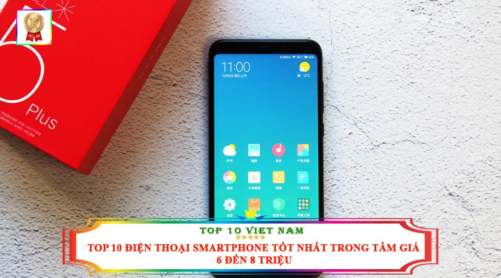 TOP 10 ĐIỆN THOẠI SMARTPHONE TỐT NHẤT TRONG TẦM GIÁ 6 ĐẾN 8 TRIỆU