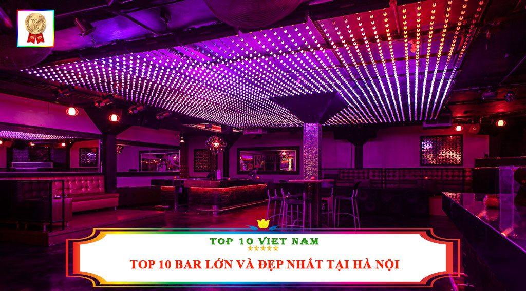 TOP 10 BAR LỚN VÀ ĐẸP NHẤT TẠI HÀ NỘI