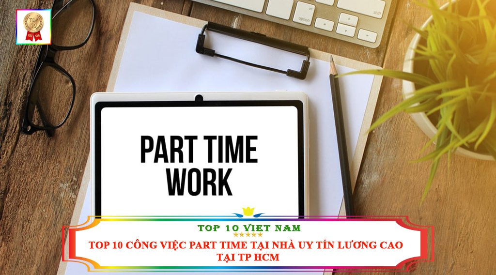 TOP 10 CÔNG VIỆC PART TIME TẠI NHÀ UY TÍN LƯƠNG CAO TẠI TP HCM