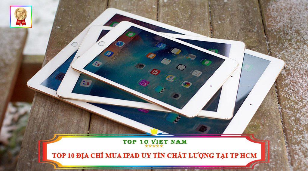 TOP 10 ĐỊA CHỈ MUA IPAD UY TÍN CHẤT LƯỢNG TẠI TP HCM
