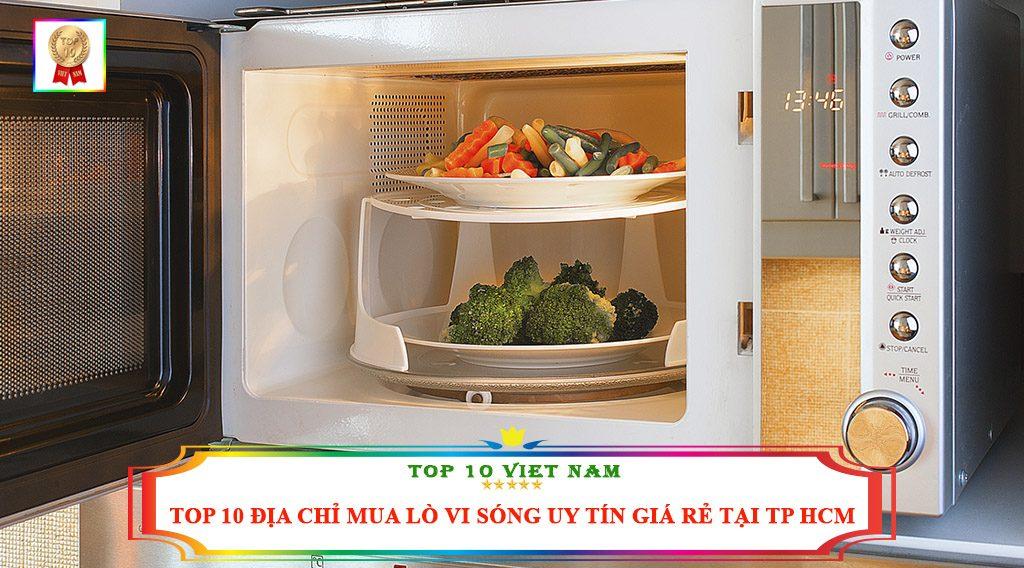 TOP 10 ĐỊA CHỈ MUA LÒ VI SÓNG UY TÍN GIÁ RẺ TẠI TP HCM