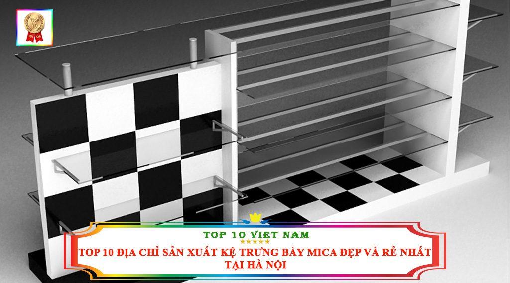 TOP 10 ĐỊA CHỈ SẢN XUẤT KỆ TRƯNG BÀY MICA ĐẸP VÀ RẺ NHẤT TẠI HÀ NỘI