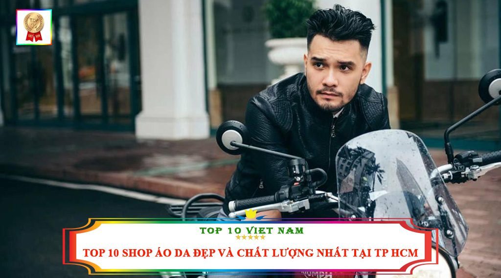 TOP 10 SHOP ÁO DA ĐẸP VÀ CHẤT LƯỢNG NHẤT TẠI TP HCM